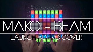 Mako - Beam (Kaskobi Live Edit) // Launchpad Cover
