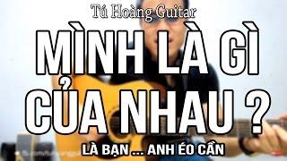 Mình Là Gì Của Nhau (Lou Hoàng) - Guitar Cover Full Tú Hoàng Guitar