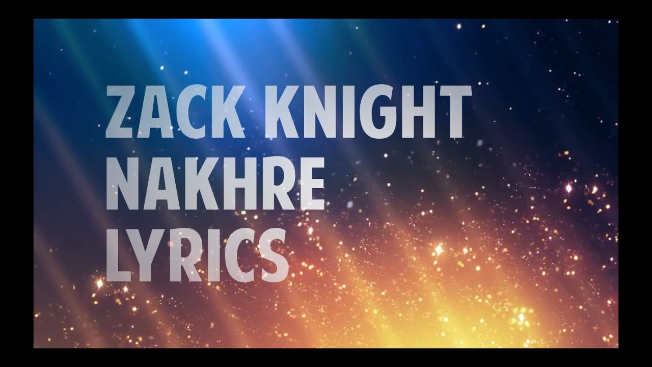 ZACK KNIGHT - NAKHRE (LYRICS) HD
