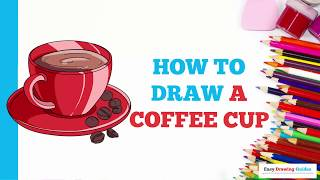 How to Draw a Coffee Cup in a Few Easy Steps: Drawing Tutorial for Kids and Beginners