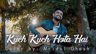 Kuch Kuch Hota Hai - Unplugged Cover   Mridul Ghosh   Shahrukh Khan