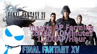 Final Fantasy XV - BEST AP FARMING METHOD [200+AP every 10 mins // 1,200/hr]
