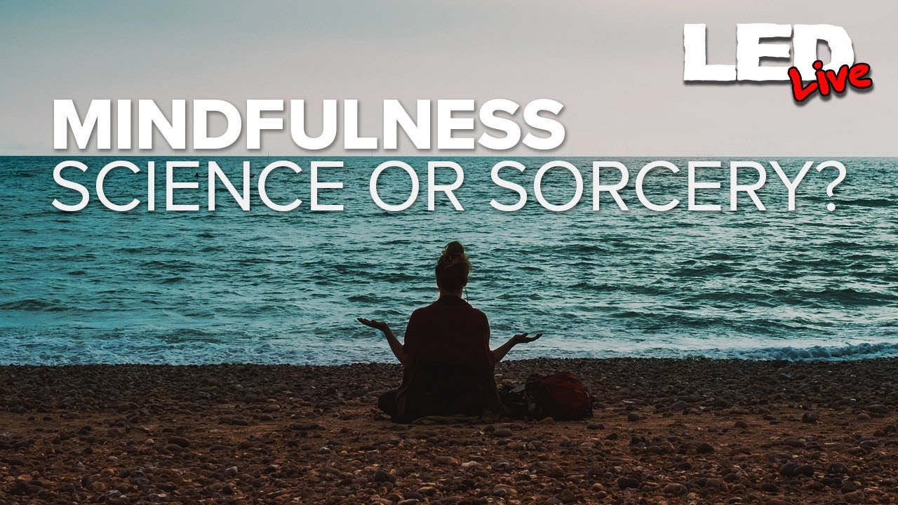 Mindfulness | Science or Sorcery - LED Live