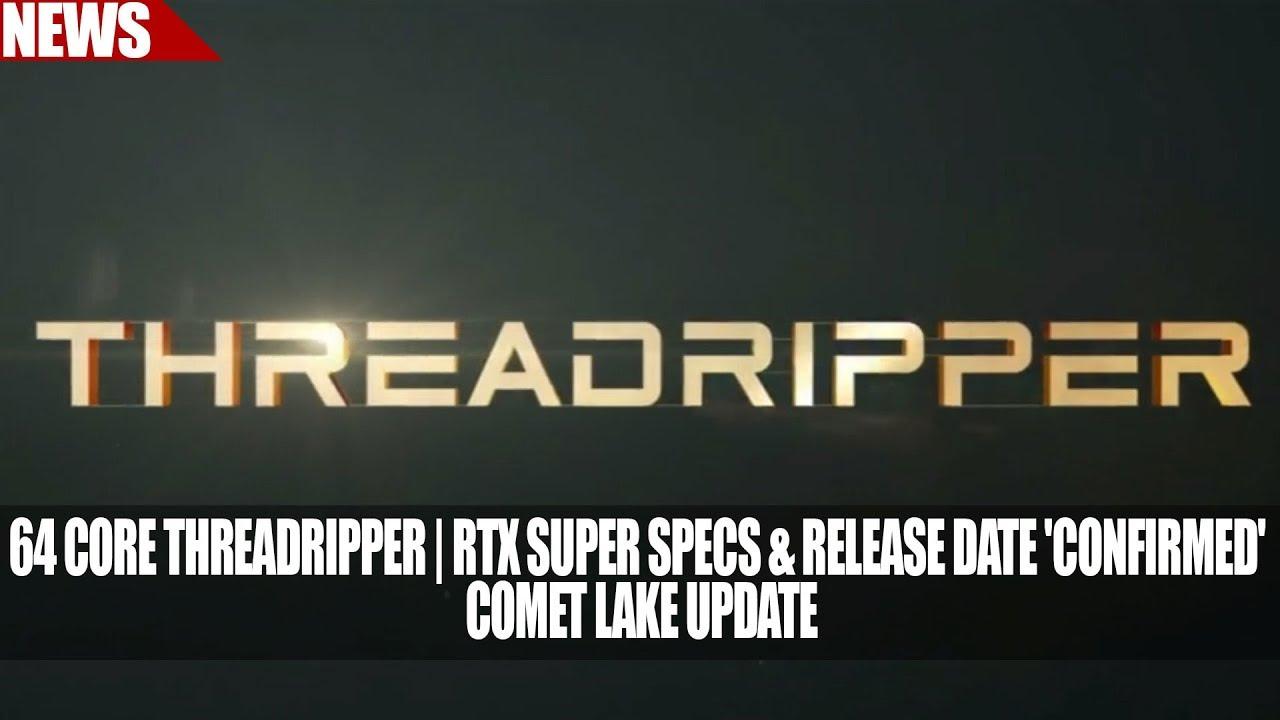 64 Core Threadripper | RTX Super Specs & Release Date 'Confirmed' | Comet  Lake Update