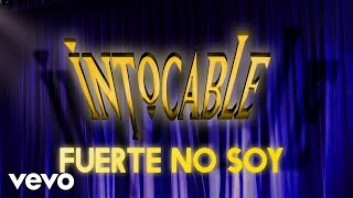 Intocable - Fuerte No Soy (Lyric Video)