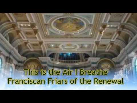 This is the Air I Breathe - Franciscan Friars of the Renewal