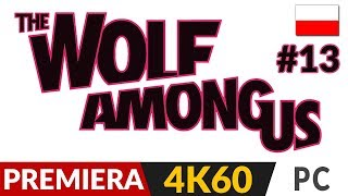The Wolf Among Us PL  #13 (odc.13)  Rozdział 5 | Gameplay po polsku 4K 60FPS