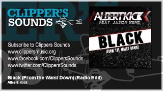 Albert Kick Feat Jason Rene Black From The Waist Down Official Audio