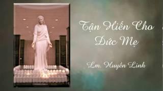 Tận Hiến Cho Đức Mẹ - Lm. Huyền Linh