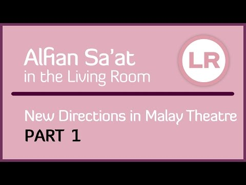 Alfian Sa'at in the Living Room: New Directions in Malay Theatre (Part 1)