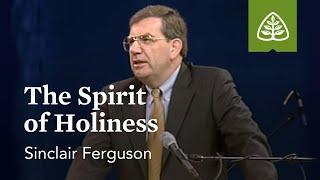 Sinclair Ferguson: The Spirit of Holiness