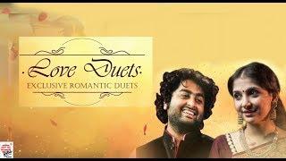 Love Duets   Sanu, Arijit , Kaushiki , Shaan ,Shreya, Babul, Alka, Subhamita ,Rupankar, Prosen, Mou