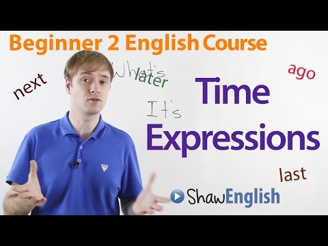 Beginner 2 English Course: Times Expressions