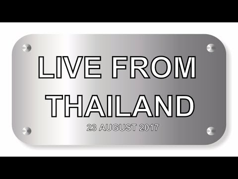 Talkin Really: live stream,  23  August 2017 LIVE FROM THAILAND unscheduled stream