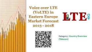 Voice over LTE (VoLTE) in Eastern Europe: Market Forecast 2013 -- 2018