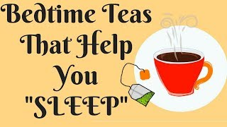 6 Best BEDTIME TEAS That Good For Sleep