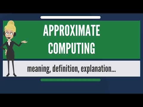 What is APPROXIMATE COMPUTING? What does APPROXIMATE COMPUTING mean?