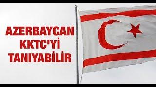 Azerbaycan KKTC'yi tanıyabilir