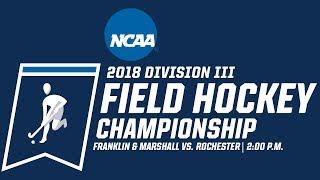 2018 NCAA Division III Field Hockey Championship | Second-Round | Franklin & Marshall vs. Rochester