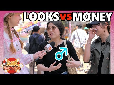 LOOKS vs MONEY: Ask Japanese GIRLS what...