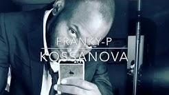 "FRANKY-P ""KOSSANOVA"""