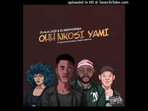 Dlala Lazz & DJ Maphorisa - Ohh Nkosi Yami ft. Dimpie Dimpopo & Moonchild Sanelly