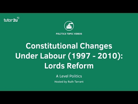 Constitutional Changes Under Labour (1997 - 2010): Lords Reform