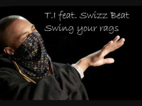 T.I feat Swizz Beat - Swing Your Rags with lyrics