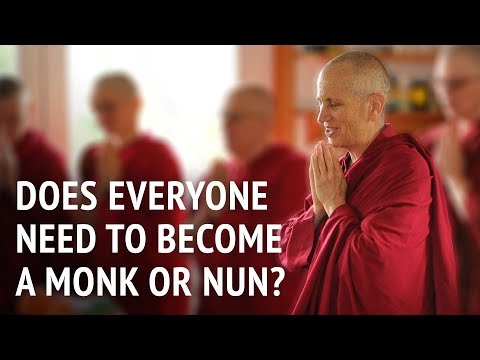 Does everyone need to become a monk or nun?