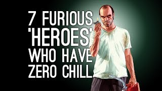 7 Furious 'Heroes' Who Have Less Chill Than a Busted Refrigerator