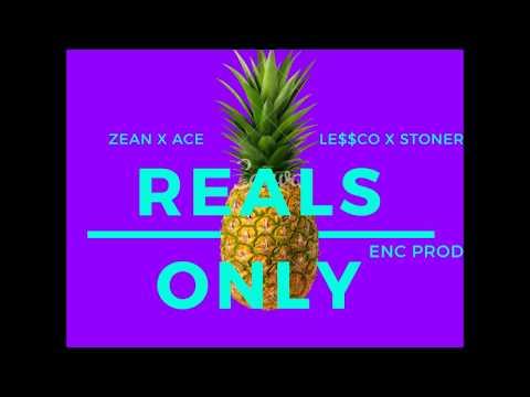 REALS ONLY - ZEAN X ACE X LE$$CO X STONER