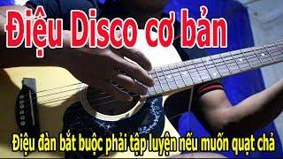 Điệu DISCO Guitar CƠ BẢN NHẤT Nhưng BẮT BUỘC PHẢI BIẾT CHƠI Nếu Muốn QUẠT CHẢ THUẦN THỤC Dễ Dàng