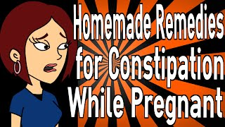 Homemade Remedies for Constipation While Pregnant