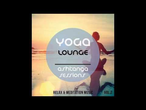 Yoga Lounge Ashtanga Sessions Vol 2 Best of Relax and Meditation Music