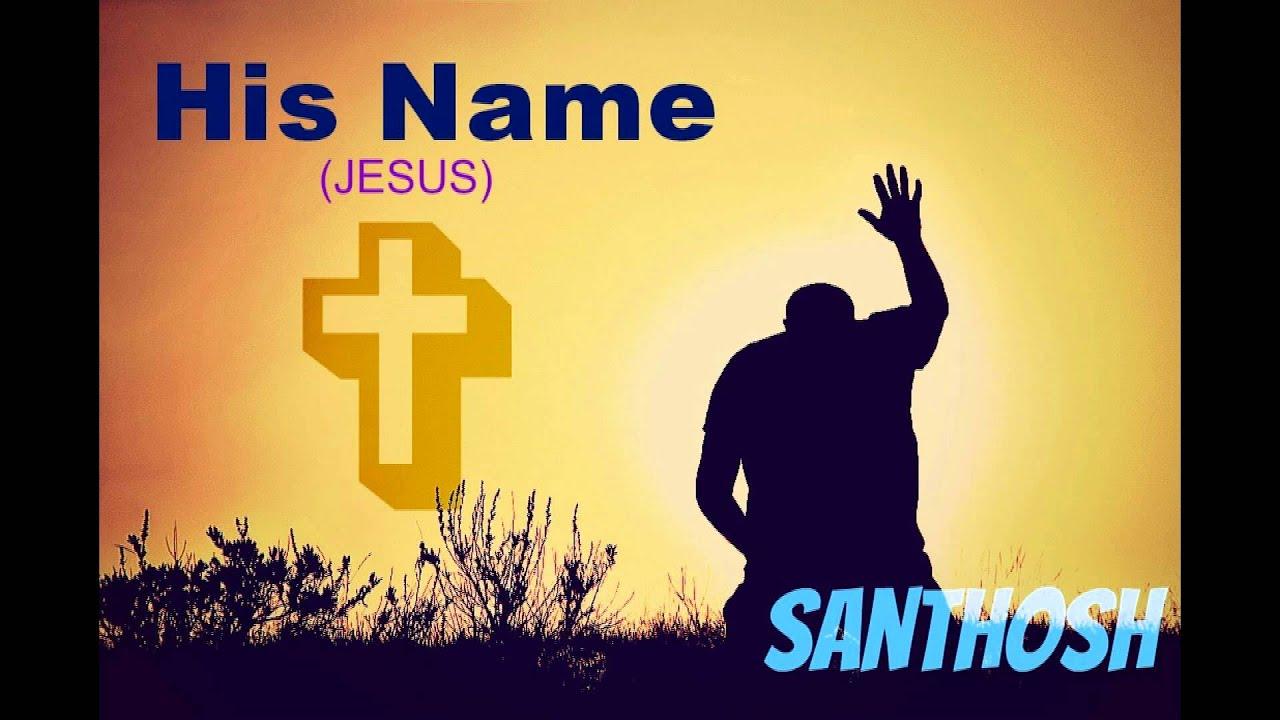 HIs Name Jesus Santhosh