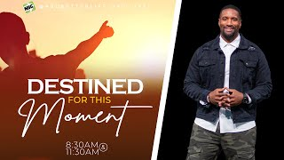 Destined For This Moment. A Message By Kenneth Sullivan Jr.