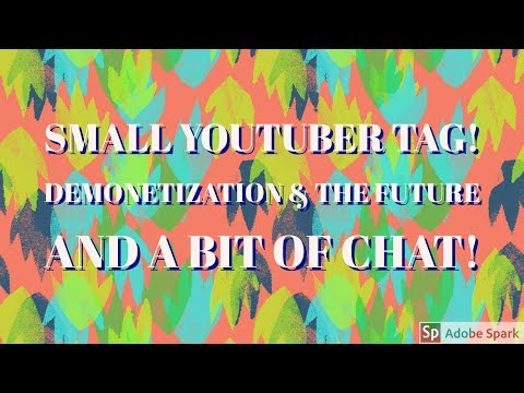 Small YouTuber Tag - Demonitization - and Some Small Talk! Let's Support Smaller Channels