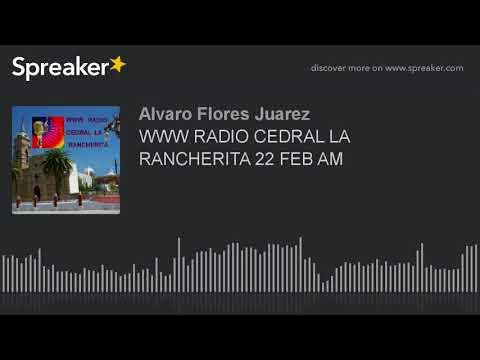 WWW RADIO CEDRAL LA RANCHERITA 22 FEB AM (part 11 of 16)
