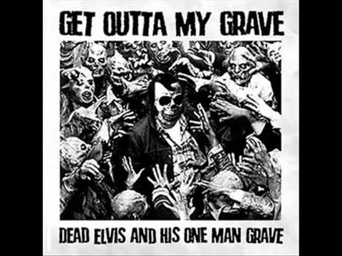 Dead Elvis & His One Man Grave - Long Gone Dead And Done