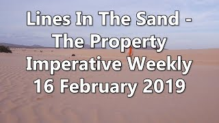 Lines In The Sand - The Property Imperative Weekly 16 February 2019