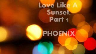 Love Like A Sunset, Part 1 -Phoenix