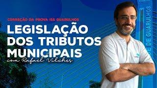 [ISS GUARULHOS] Correção da prova de Legislação Dos Tributos Municipais com Rafael Vilches