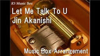 Let Me Talk To U/Jin Akanishi [Music Box]