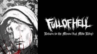 Full Of Hell- Return to the Mines (feat Mike Riley)