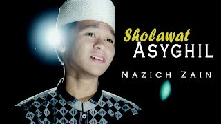 Sholawat TERBARU! Sholawat Asyghil By Naziech Zain ( Lirik Dan Terjemahan )
