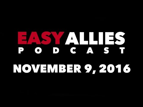 The Easy Allies Podcast #34 - November 9th 2016 streaming vf
