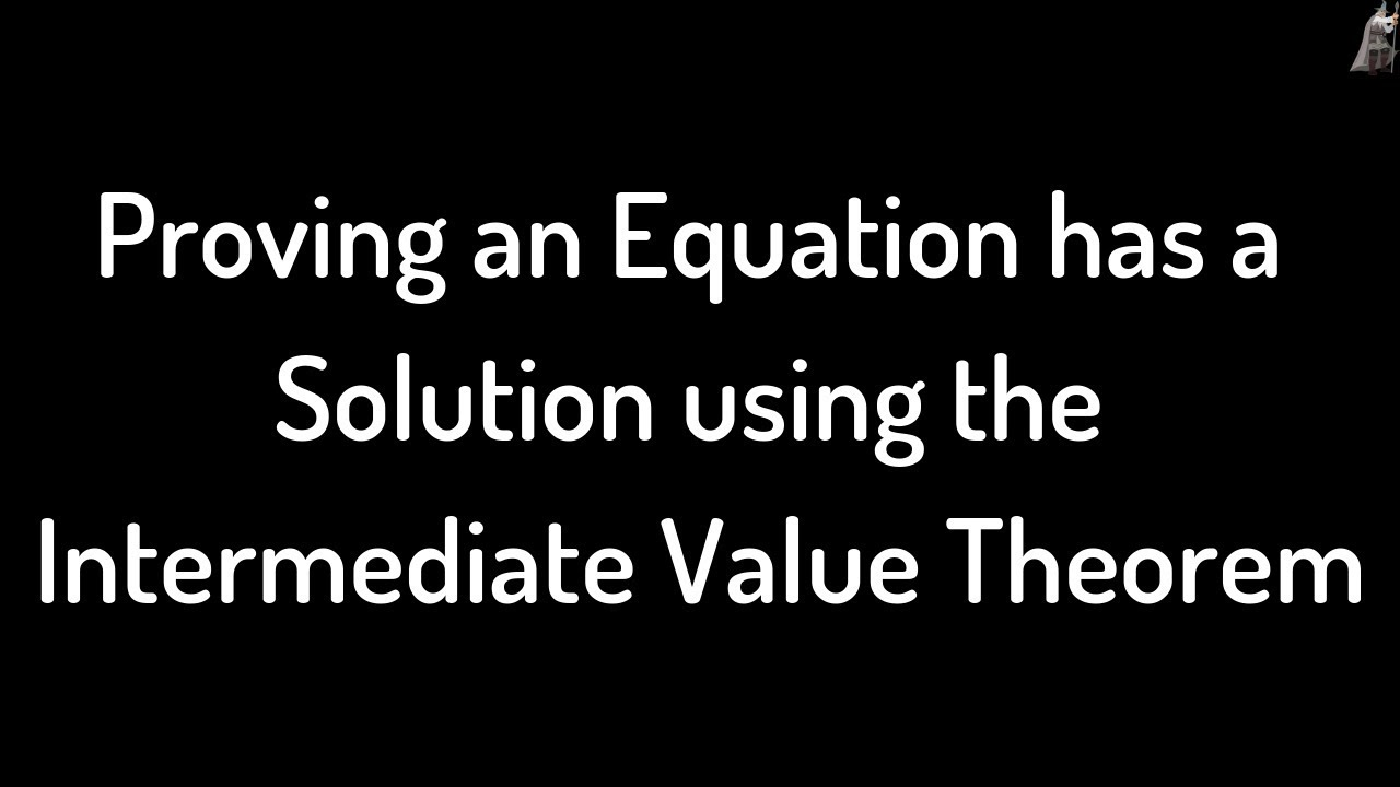 Proving An Equation Has A Solution Using The Intermediate Value