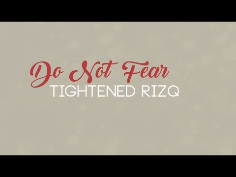 Do Not Fear Tightened Rizq (Sustenance)
