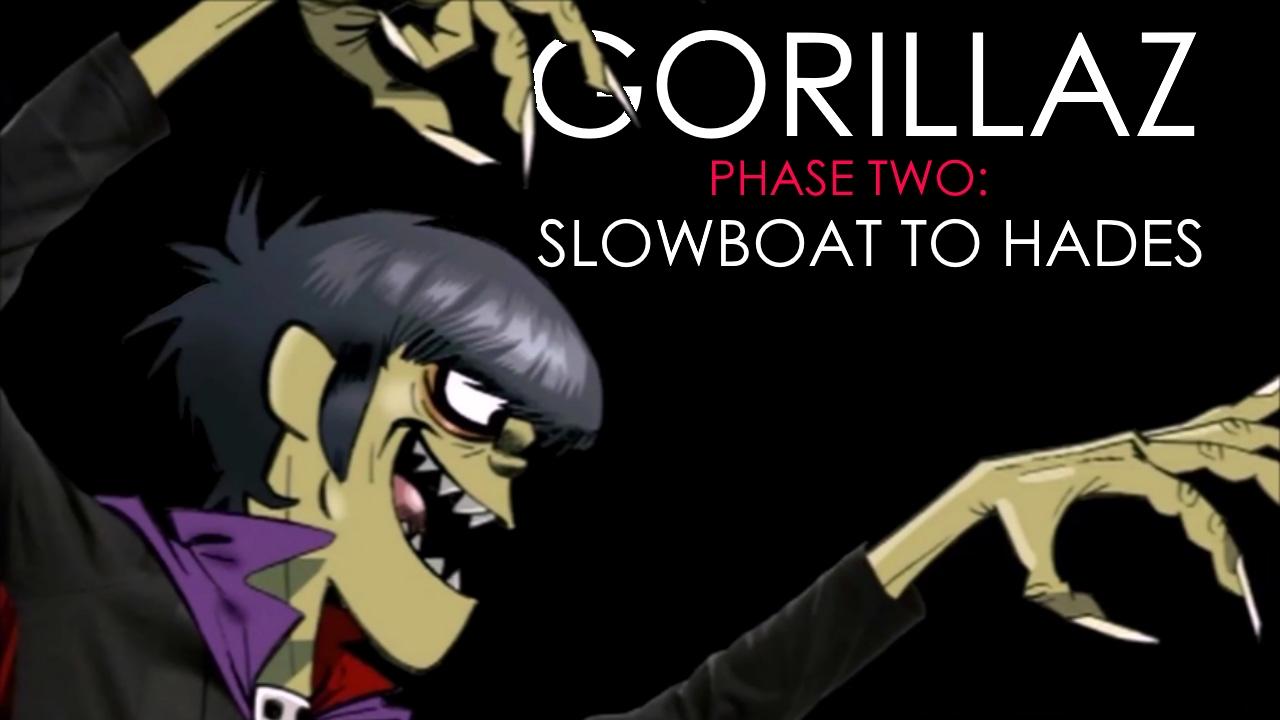 Gorillaz - Phase 2: Slowboat To Hades