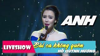 Anh - Hồ Quỳnh Hương | LiveShow Bài Ca Không Quên [HD]